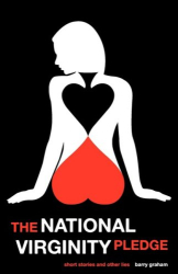 Barry Graham: The National Virginity Pledge: Short Stories and Other Lies