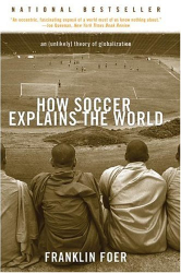 Franklin Foer: How Soccer Explains the World: An Unlikely Theory of Globalization