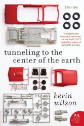 Kevin Wilson: Tunneling to the Center of the Earth: Stories (P.S.)