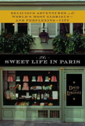 David Lebovitz: The Sweet Life in Paris: Delicious Adventures in the World's Most Glorious - and Perplexing - City