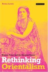Reina Lewis: Rethinking Orientalism: Women, Travel and the Ottoman Harem (Library of Ottoman Studies)