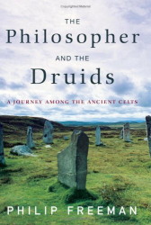 Philip Freeman: The Philosopher and the Druids: A Journey Among the Ancient Celts