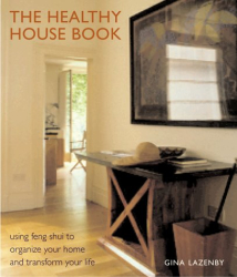 Gina Lazenby: The Healthy House Book: Using Feng Shui to Organize Your Home and Transfor Your Life