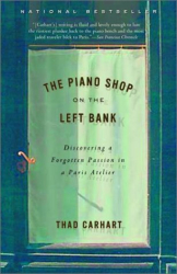 THAD CARHART: The Piano Shop on the Left Bank: Discovering a Forgotten Passion in a Paris Atelier