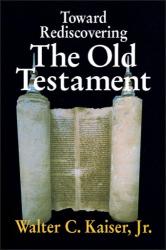 Walter C., Jr. Kaiser: Toward Rediscovering the Old Testament