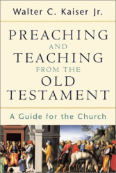 Walter C., Jr Kaiser: Preaching and Teaching from the Old Testament