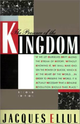 Jacques Ellul: The Presence of the Kingdom