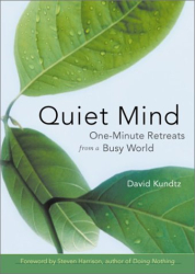 David Kundtz: Quiet Mind: One-Minute Retreats from a Busy World