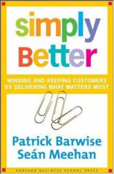 Patrick Barwise: Simply Better: Winning and Keeping Customers by Delivering What Matters Most