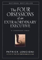 Patrick M. Lencioni: The Four Obsessions of an Extraordinary Executive: A Leadership Fable