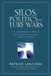 Patrick M. Lencioni: Silos, Politics and Turf Wars: A Leadership Fable About Destroying the Barriers That Turn Colleagues Into Competitors