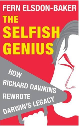 Fern Elsdon-Baker: The Selfish Genius: How Richard Dawkins Rewrote Darwin's Legacy