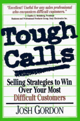 Josh Gordon: Tough Calls: Selling Strategies to Win over Your Most Difficult Customers