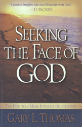 Gary L. Thomas: Seeking the Face of God: The Path to a More Intimate Relationship with Him