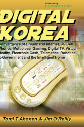 Tomi T Ahonen & Jim O'Reilly: Digital Korea: Convergence of Broadband Internet, 3G Cell Phones etc