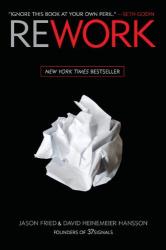 Jason Fried and David H. Hansson: Rework