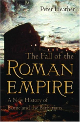 Peter Heather: The Fall of the Roman Empire: A New History of Rome and the Barbarians