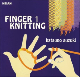 Katsuno Suzuki: Finger Knitting #1: Handknit Projects For Kids Of All Ages