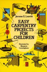 Jerome E. Leavitt: Easy Carpentry Projects for Children