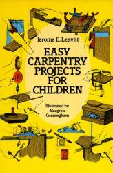 Jerome E. Leavitt: Easy Carpentry Projects for Children