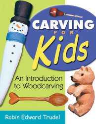 Robin Edward Trudel: Carving for Kids: An Introduction to Woodcarving