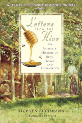 Stephen Buchmann: Letters from the Hive: An Intimate History of Bees, Honey, and Humankind