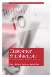 Nigel Hill: Customer Satisfaction: The customer experience through the customer's eyes