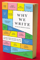 : Why We Write: 20 Acclaimed Authors on How and Why They Do What They Do
