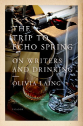: The Trip to Echo Spring: On Writers and Drinking