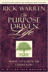 Rick Warren: The Purpose Driven Life: What on Earth Am I Here For?