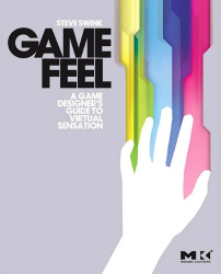 S.Swink: Game Feel: A Game Designer's Guide to Virtual Sensation