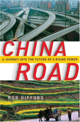 Rob Gifford: China Road: A Journey into the Future of a Rising Power