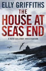 Elly Griffiths: The House at Sea's End: A Ruth Galloway Investigation