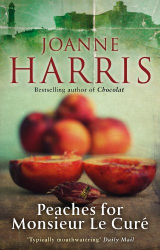 Joanne Harris: Peaches for Monsieur le Curé (Chocolat 3)