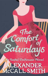 Alexander McCall Smith: The Comfort Of Saturdays (Isabel Dalhousie Novels)