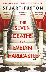 Stuart Turton: The Seven Deaths of Evelyn Hardcastle: Winner of the Costa First Novel Award 2018
