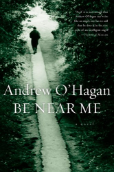 Andrew O'Hagan: Be Near Me