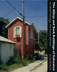 Ellen Beasley: The Alleys and Back Buildings of Galveston: An Architectural and Social History (Sara and John Lindsey Series in the Arts and Humanities)