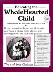 Clay Clarkson: Educating the Wholehearted Child Revised & Expanded