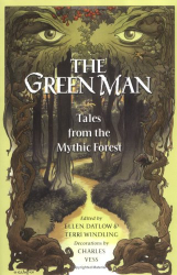 Edited by Ellen Datlow and Terri Windling: The Green Man: Tales from the Mythic Forest