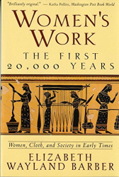 Elizabeth Wayland Barber: Women's Work: The First 20,000 Years - Women, Cloth, and Society in Early Times