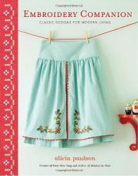 Alicia Paulson: Embroidery Companion: Classic Designs for Modern Living