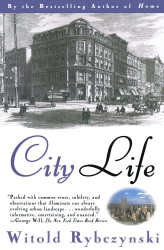 Witold Rybczynski: City Life: Urban Expectations in a New World