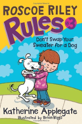 Katherine Applegate: Roscoe Riley Rules #3: Don't Swap Your Sweater for a Dog