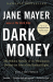 Jane Mayer: Dark Money: The Hidden History of the Billionaires Behind the Rise of the Radical Right