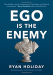 Ryan Holiday: Ego Is the Enemy