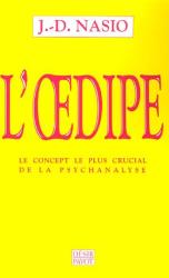 J-D Nasio: L'œdipe, Le concept le plus crucial de la psychanalyse
