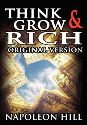 Napoleon Hill: Think and Grow Rich: The Original Version