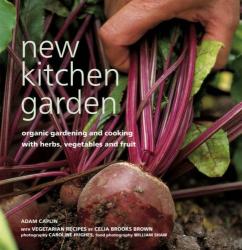 Celia Brooks Brown & Adam Caplin: New Kitchen Garden: Organic Gardening with Herbs, Vegetables and Fruit