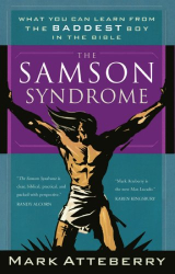 Mark Atteberry: The Samson Syndrome: What You Can Learn from the Baddest Boy in the Bible